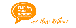 Flip Your Script™ with Ilyse